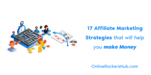 17 Affiliate Marketing Strategies that will help you make Money