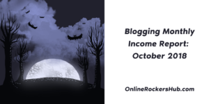 Blogging Monthly Income Report – October 2018