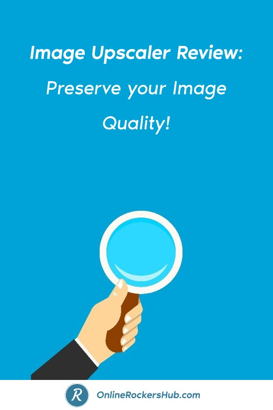Image Upscaler Review: Preserve your Image Quality!