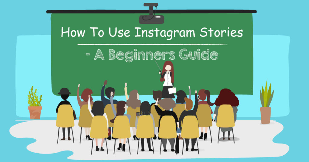 How To Use Instagram Stories - A Beginners Guide