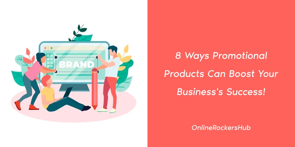 8 Ways Promotional Products Can Boost Your Business's Success!